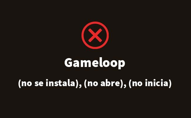 Gameloop no se instala (solución)